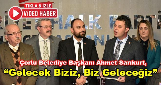 """Çorlu Belediye Başkanı Ahmet Sarıkurt,""""Gelecek Biziz, Biz Geleceğiz"""""""