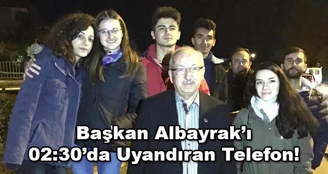 Gece Yarısı Öğrenciler Başkan Albayrak'ı Aradı
