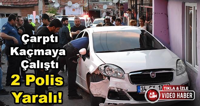 Kaçmak İçin Polislere Otomobille Çarptı: 2 Polis Yaralı