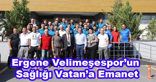 Ergene Velimeşespor'un sağlığı Vatan'a emanet