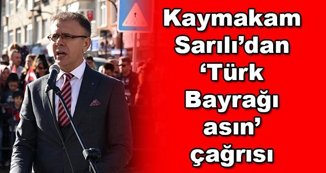 Kaymakam Sarılı'dan Türk Bayrağı asın çağrısı