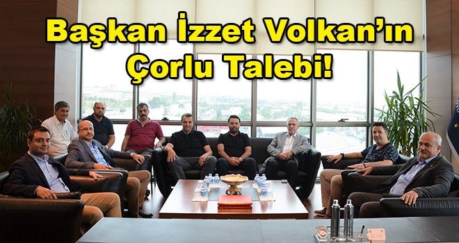 Çorlu TSO Başkanı İzzet Volkan Çorlu İçin Talep Etti