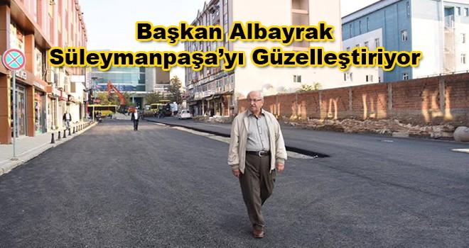 Başkan Albayrak Süleymanpaşa'yı Güzelleştiriyor!