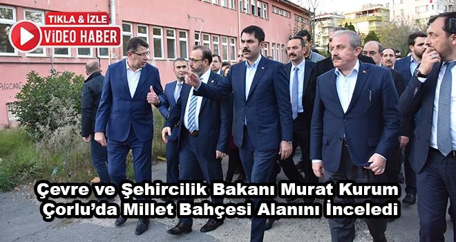 Bakan Murat Kurum Tekirdağ'da Millet Bahçesi Müjdesini Verdi Çorlu'ya Gelip İnceledi