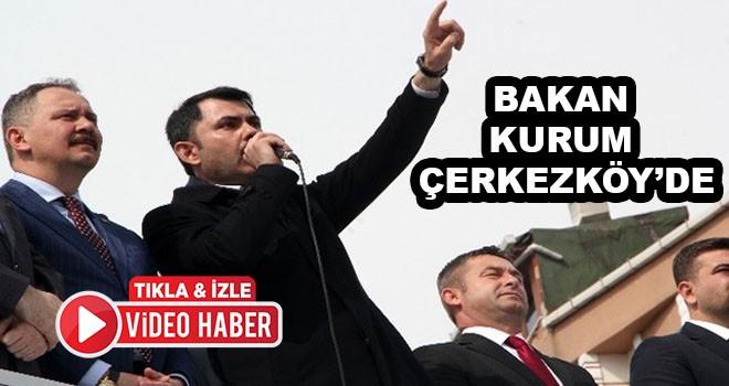 Bakan Kurum Çerkezköy'de