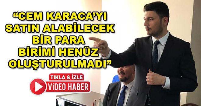 """AK Parti Ergene İlçe Başkanı Av. Cem Karaca, """"Cem Karaca'yı satın alabilecek bir para birimi henüz oluşturulmadı"""""""