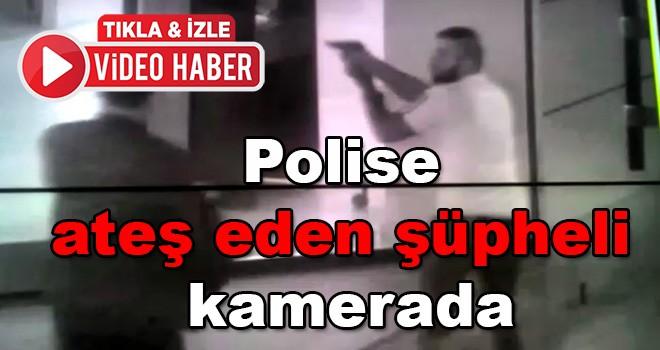 Polise ateş eden şüpheli kamerada