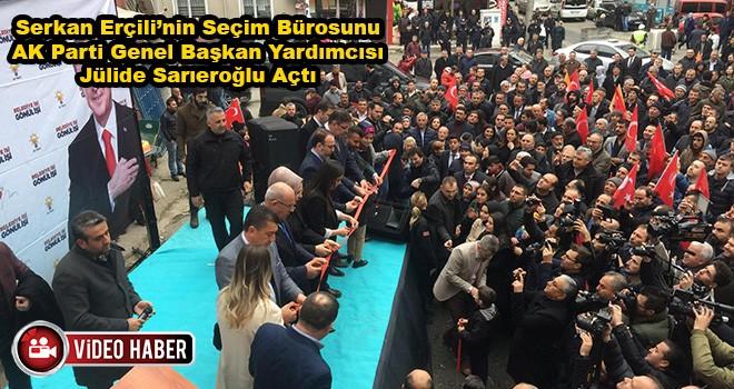 Serkan Erçili'nin Seçim Bürosunu AK Parti Genel Başkan Yardımcısı Jülide Sarıeroğlu Açtı