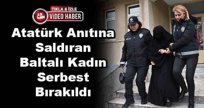 Atatürk Anıtına Saldıran Baltalı Kadın Serbest