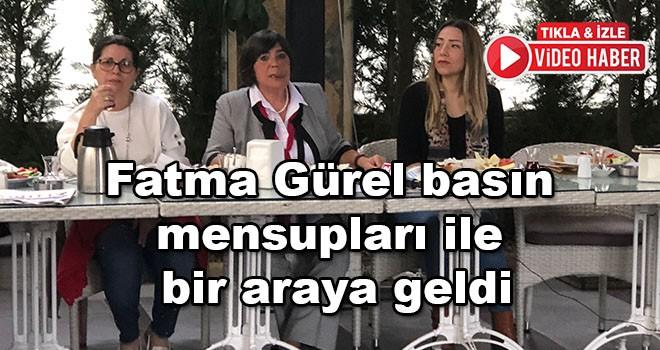 Fatma Gürel basın mensupları ile buluştu