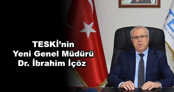 TESKİ Genel Müdürü Dr. İbrahim İçöz Oldu