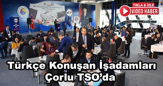 Türkçe Konuşan İşadamları Çorlu TSO'da