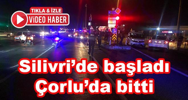 İstanbul'dan başlayan kovalamaca Çorlu'da son buldu