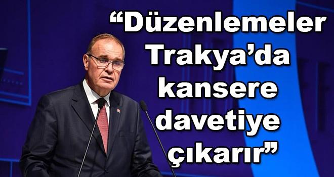 """CHP Genel Başkan Yardımcısı Öztrak, """"Bu düzenlemeler Trakya'da kansere davetiye çıkarır"""""""