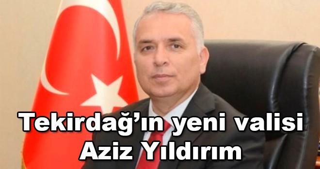 Tekirdağ'ın yeni valisi Aziz Yıldırım